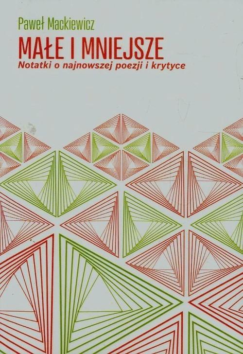 okładka Małe i mniejsze Notatki o najnowszej poezji i krytyceksiążka |  | Paweł Mackiewicz
