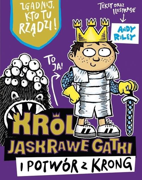 okładka Król Jaskrawe Gatki i potwór z Krongksiążka      Riley Andy