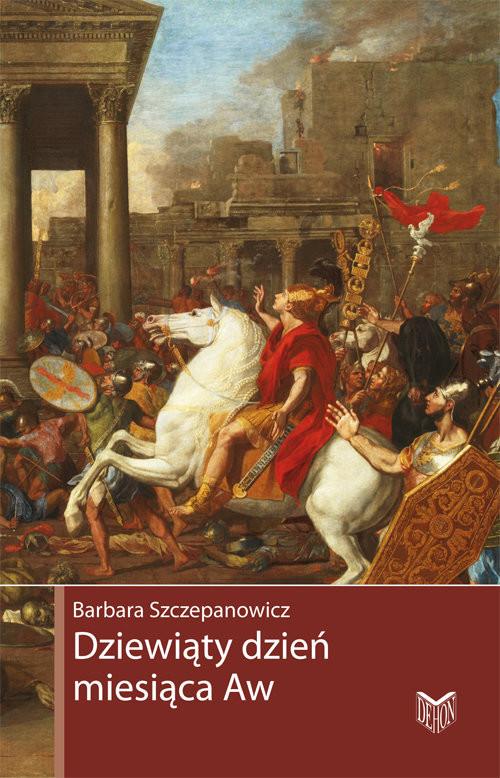 okładka Dziewiąty dzień miesiąca Aw Zburzenie świątyni jerozolimskiejksiążka |  | Szczepanowicz Barbara