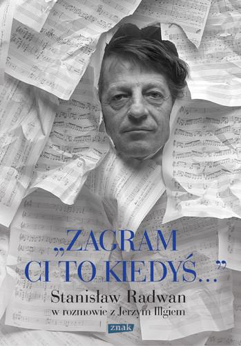 okładka Zagram ci to kiedyś. Stanisław Radwan w rozmowie z Jerzym Illgiemksiążka      Jerzy Illg