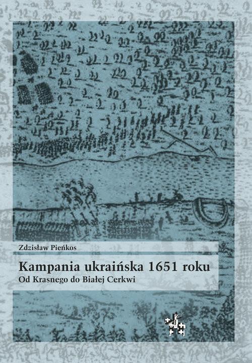 okładka Kampania ukraińska 1651 roku Od Krasnego do Białej Cerkwiksiążka |  | Pieńkos Zdzisław