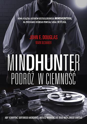okładka Mindhunter. Podróż w ciemność, Książka   John Douglas, Mark Olshaker