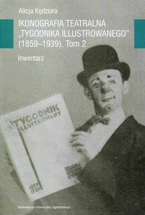 okładka Ikonografia teatralna Tygodnika Ilustrowanego 1859-1939 Tom 2 Inwentarzksiążka |  | Kędziora Alicja