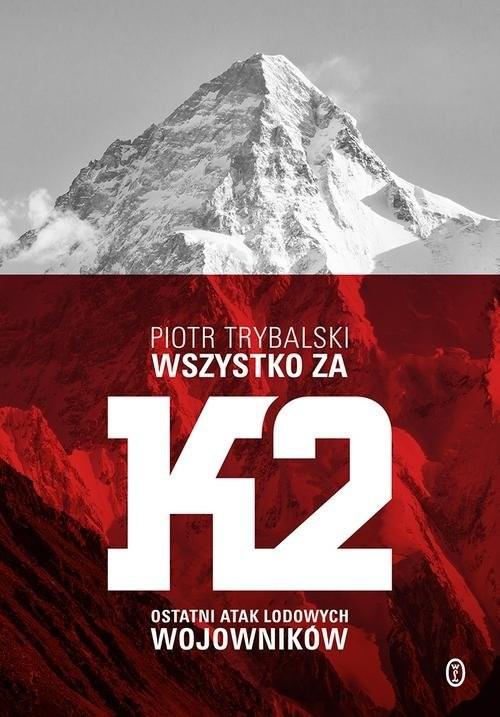 okładka Wszystko za K2 Ostatni atak lodowych wojownikówksiążka      Piotr Trybalski
