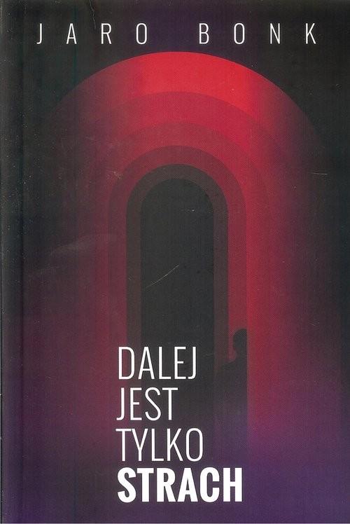 okładka Dalej jest tylko strach, Książka | Bonk Jaro