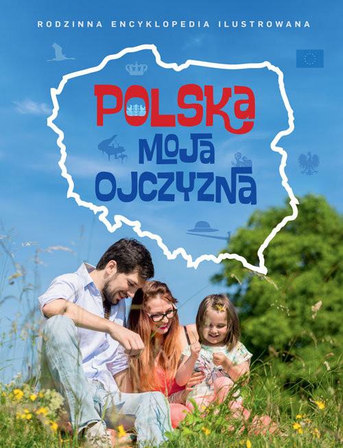 okładka Polska moja ojczyzna Rodzinna encyklopedia ilustrowana, Książka |