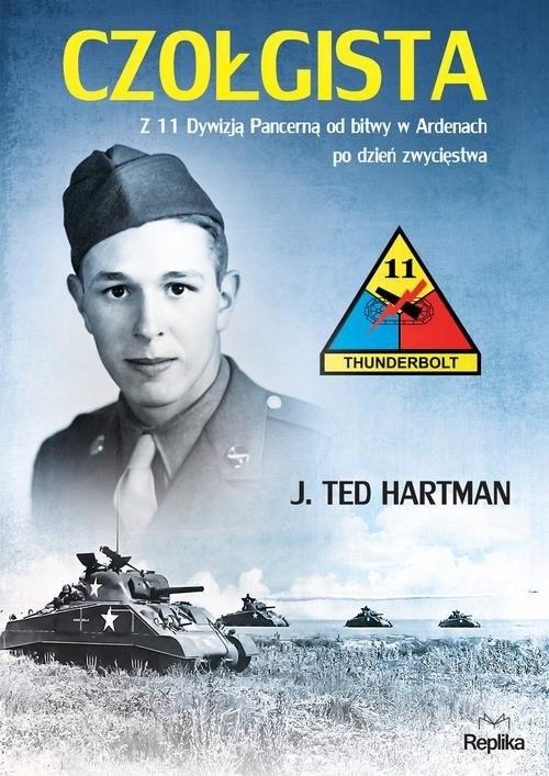 okładka Czołgista Z 11 Dywizją Pancerną od bitwy w Ardenach po dzień zwycięstwaksiążka      J. Ted Hartman