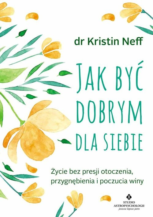 okładka Jak być dobrym dla siebie, Książka   Kristin  Neff