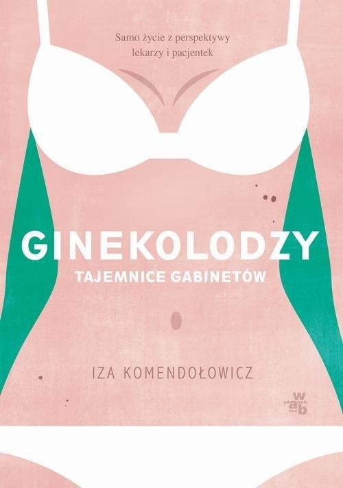 okładka Ginekolodzy Tajemnice gabinetówksiążka |  | Komendołowicz Izabela