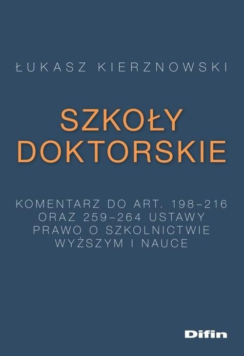okładka Szkoły doktorskie Komentarz do art. 198-216 i 259-264 ustawy Prawo o szkolnictwie wyższym i nauceksiążka      Kierznowski Łukasz