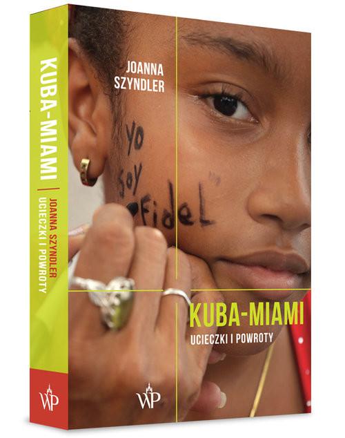 okładka Kuba-Miami Ucieczki i powrotyksiążka      Joanna Szyndler