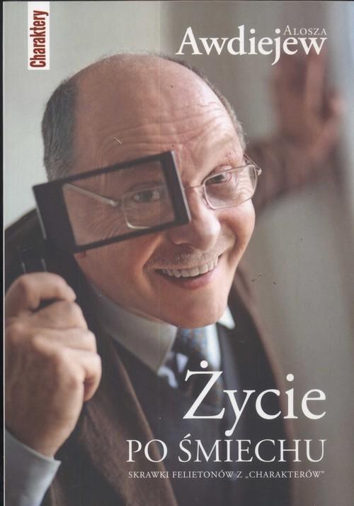 okładka Życie po śmiechu Skrawki felietonów z charakterówksiążka      Awdiejew Alosza