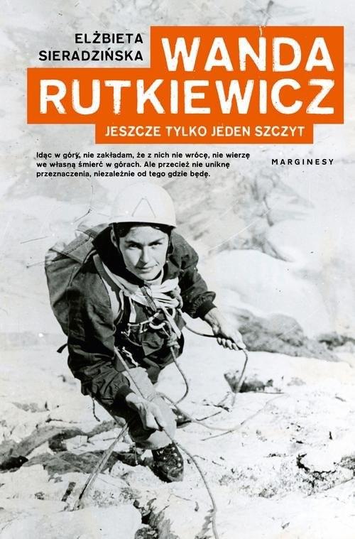 okładka Wanda Rutkiewicz Jeszcze tylko jeden szczyt, Książka   Elżbieta Sieradzińska