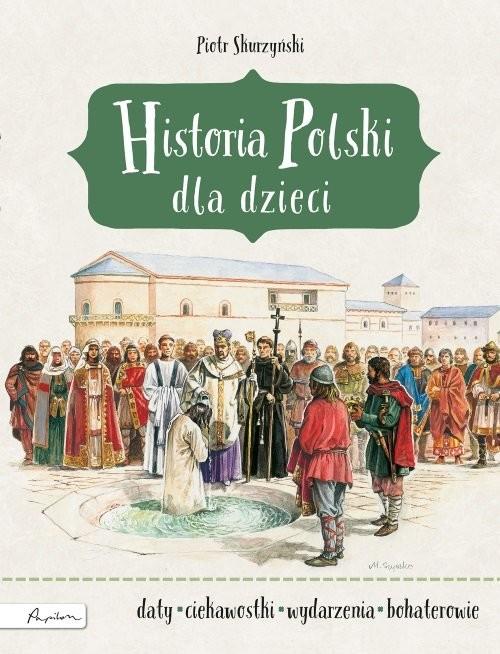 okładka Historia Polski dla dzieciksiążka      Skurzyński Piotr