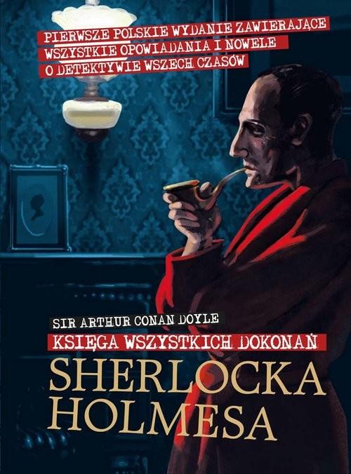 okładka Sherlock Holmes. Księga wszystkich dokonańksiążka      Arthur Conan Doyle