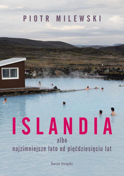 okładka Islandia albo najzimniejsze lato od pięćdziesięciu latksiążka      Piotr Milewski