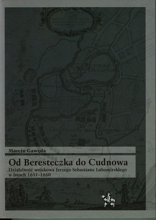 okładka Od Beresteczka do Cudnowa Działalność wojskowa Jerzego Sebastiana Lubomirskiego w latach 1651-1660książka |  | Marcin Gawęda