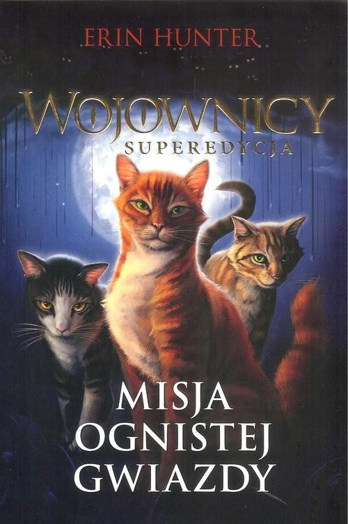 okładka Wojownicy superedycja Misja ognistej gwiazdyksiążka      Erin Hunter