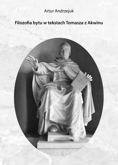 okładka Filozofia bytu w tekstach Tomasza z Akwinuksiążka |  | Andrzejuk Artur
