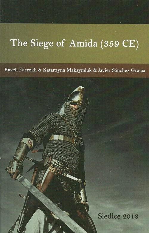 okładka The Siege of Amida (359 CE)książka |  | Kaveh Farrokh, Katarzyna Maksymiuk, Javier Sanchez Gracia