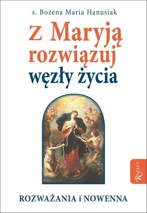 okładka Z Maryją rozwiązuj węzły życiaksiążka |  | Bożena Maria Hanusiak