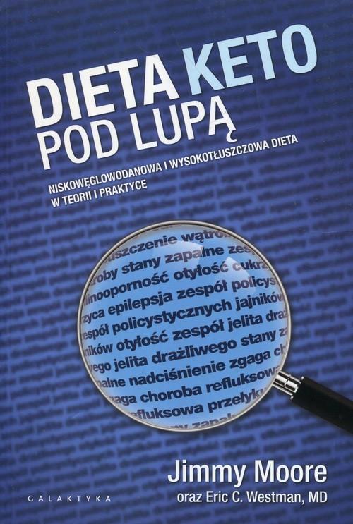 okładka Dieta Keto pod lupą Niskowęglowodanowa i wyskotłuszczowa dieta w teorii i praktyceksiążka |  | Jimmy Moore, Eric C. Westman