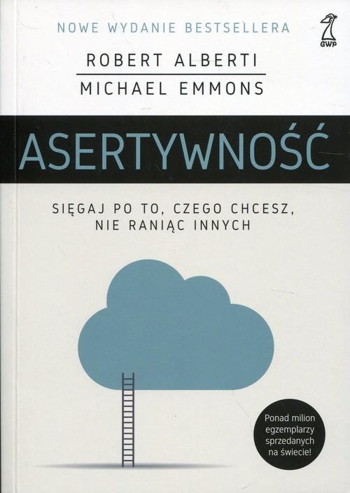 okładka Asertywność Sięgaj po to, czego chcesz, nie raniąc innych, Książka   Robert Alberti, Michael Emmons