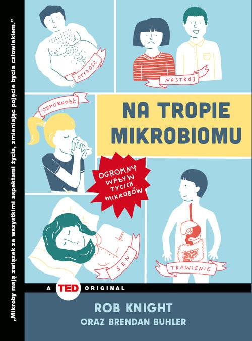 okładka Na tropie mikrobiomu Ogromny wpływ tycich mikrobów, Książka | Rob Knight, Brendan Buhler