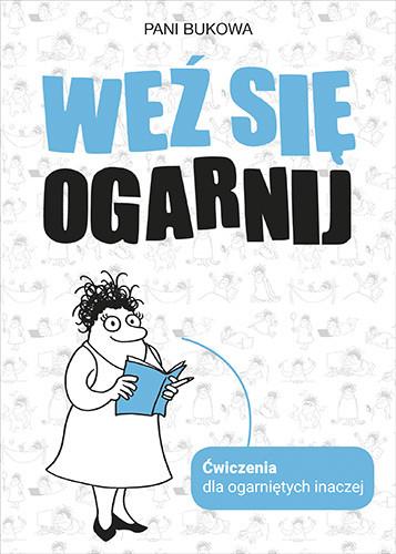 okładka Weź się ogarnijksiążka      Pani Bukowa