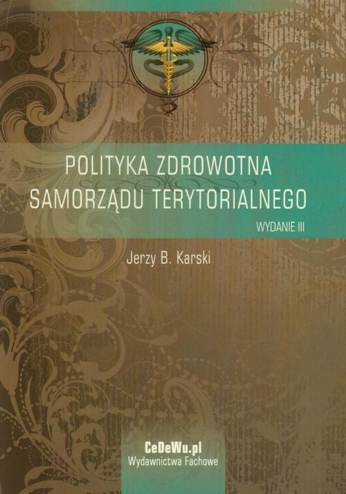 okładka Polityka zdrowotna samorządu terytorialnegoksiążka |  | Jerzy B. Karski