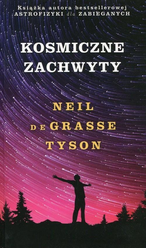 okładka Kosmiczne zachwytyksiążka      Tyson Neil deGrasse