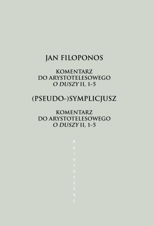 okładka Komentarz do arystotelesowego O duszy II, 1-5, Książka | Jan Filoponos, (Pseudo-)Symplicjusz