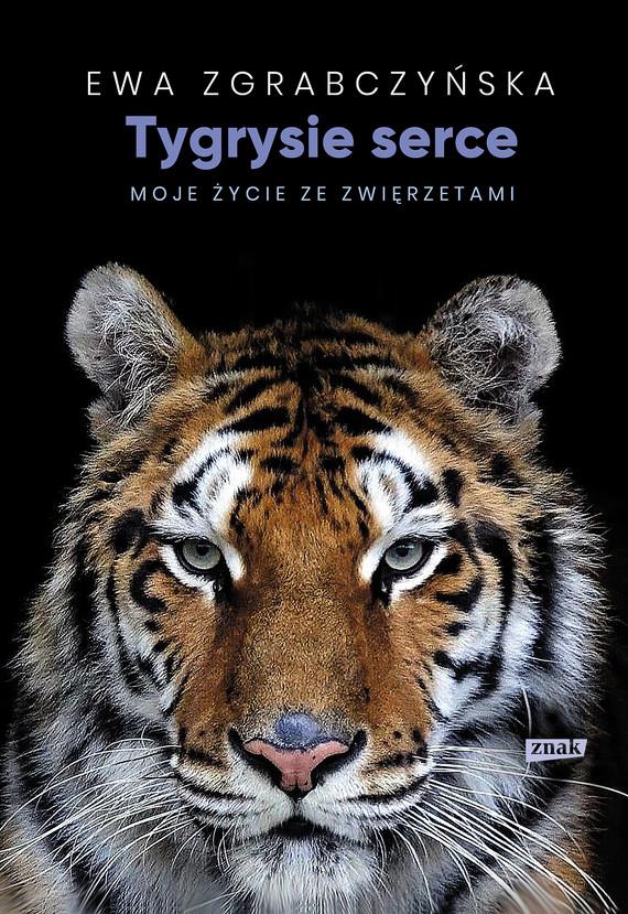 okładka Tygrysie serce. Moje życie ze zwierzętamiebook | epub, mobi | Ewa Zgrabczyńska