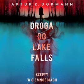 okładka Droga do Lake Falls. Szepty w ciemnościachaudiobook | MP3 | K. Dormann Artur