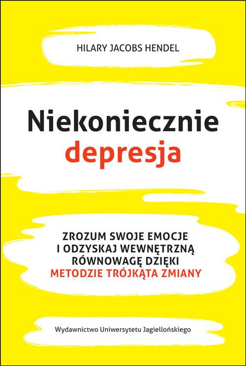 okładka Niekoniecznie depresja Zrozum swoje emocje i odzyskaj wewnętrzną równowagę dzięki Metodzie Trójkąta Zmiany, Książka | Jacobs Hilary Hendel