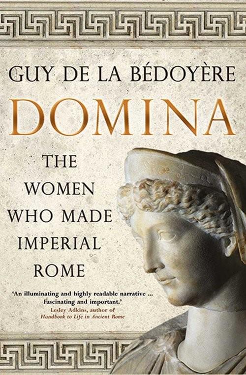 okładka Domina The Women Who Made Imperial Romeksiążka |  | la Bedoyere Guy de