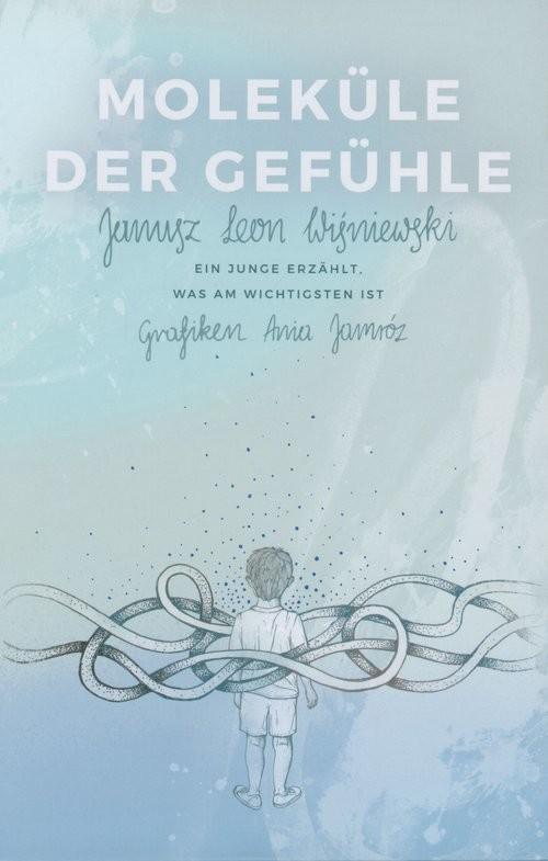 okładka Moleküle der Gefühle. Ein junge erzählt was am wichtigsten ist.książka |  | Janusz Leon Wiśniewski