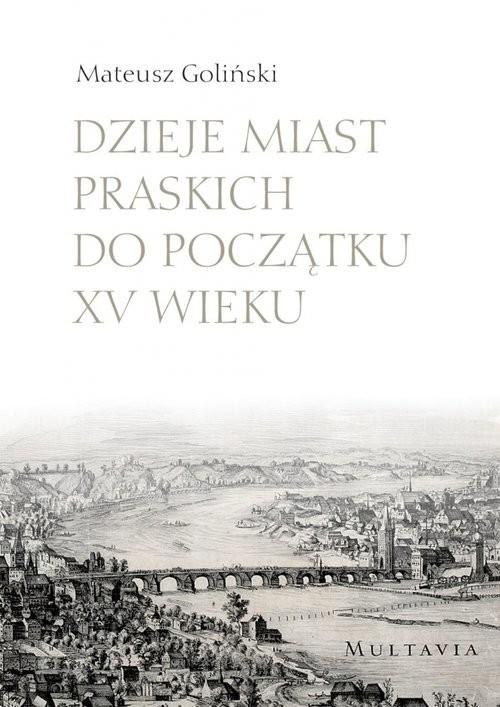 okładka Dzieje miast praskich do początku XV wiekuksiążka |  | Goliński Mateusz