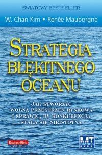 okładka Strategia błękitnego oceanu Jak stworzyć wolną przestrzeń rynkową i sprawić, by konkurencja stała się nieistotnaksiążka |  | Kim W. Chan, Renée Mauborgne