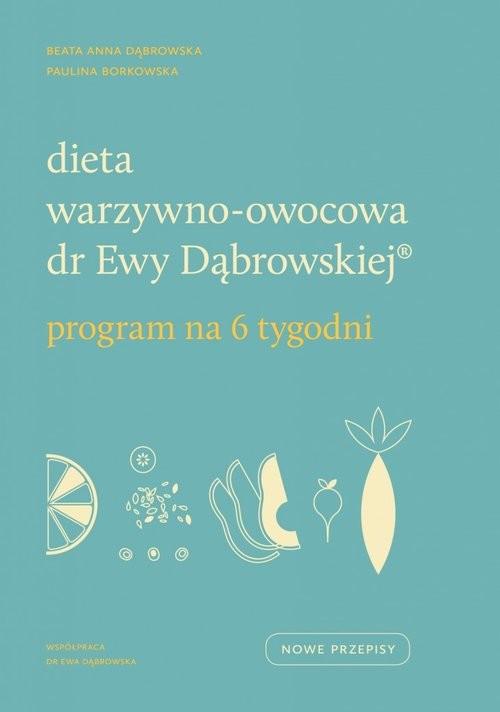 okładka Dieta warzywno-owocowa dr Ewy Dąbrowskiej Program na 6 tygodni, Książka   Paulina Borkowska, Beata Anna Dąbrowska