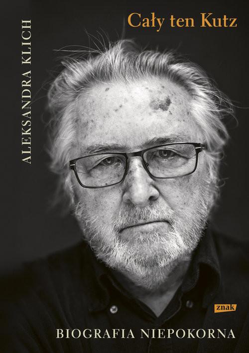 okładka Cały ten Kutz. Biografia niepokornaksiążka |  | Aleksandra Klich