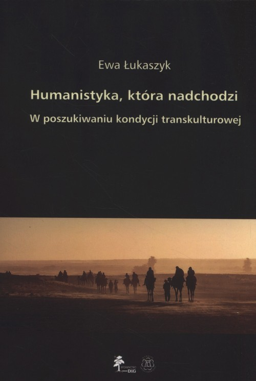 okładka Humanistyka która nadchodzi W poszukiwaniu kondycji transkulturowej, Książka | Łukaszyk Ewa