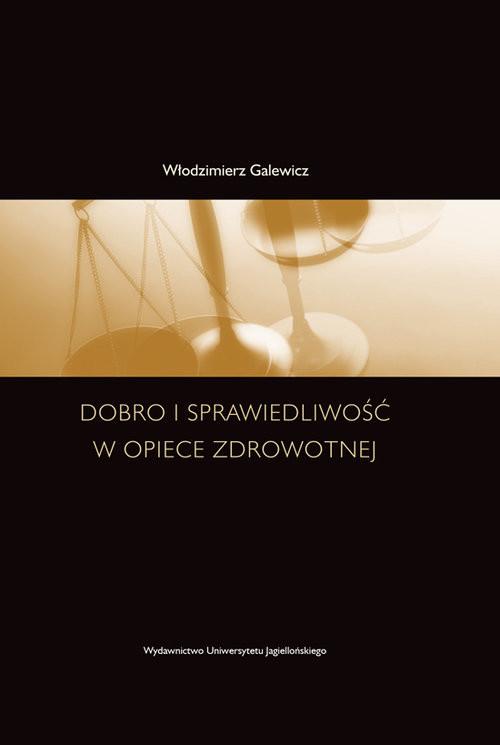 okładka Dobro i sprawiedliwość w opiece zdrowotnej, Książka | Galewicz Włodzimierz
