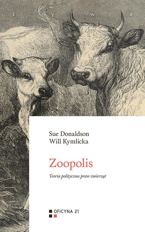 okładka Zoopolis Teoria polityczna praw zwierzątksiążka      Sue Donaldson, Will Kymlicka