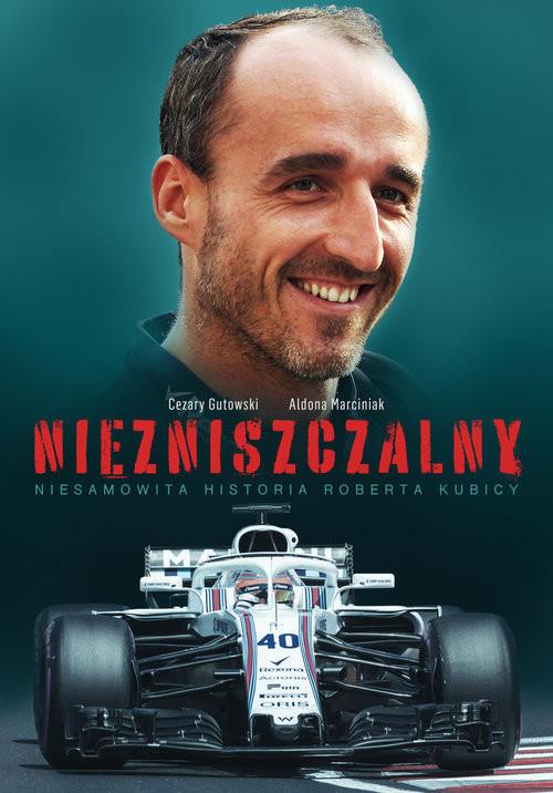 okładka Niezniszczalny Niesamowita historia Roberta Kubicyksiążka |  | Aldona Marciniak, Cezary Gutowski