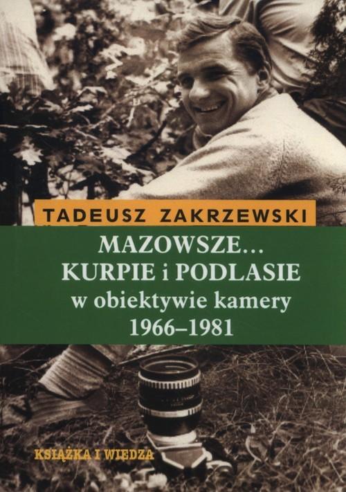 okładka Mazowsze Kurpie i Podlasie w obiektywie kamery 1966-1981książka      Tadeusz Zakrzewski