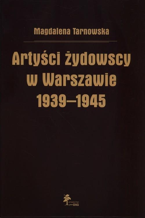 okładka Artyści żydowscy w Warszawie 1939-1945, Książka | Tarnowska Magdalena