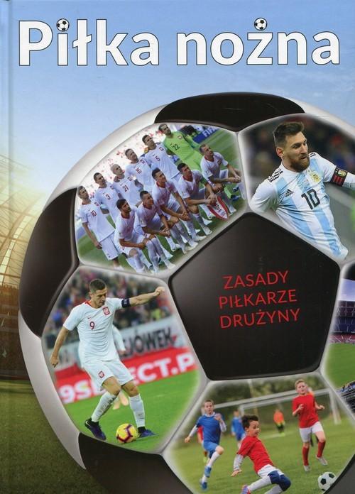 okładka Piłka nożna Zasady Piłkarze Drużyny, Książka | Krzysztof Krzykowski, Adam Szostak
