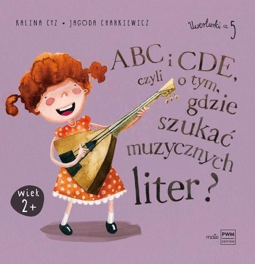 okładka ABC i CDE, czyli o tym, gdzie szukać muzycznych liter?, Książka | Kalina Cyz, Jagoda Charkiewicz
