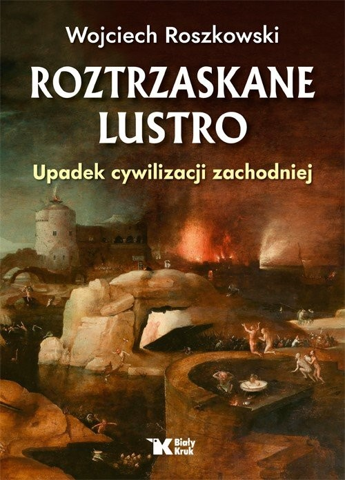 okładka Roztrzaskane lustro Upadek cywilizacji zachodniejksiążka      Wojciech  Roszkowski